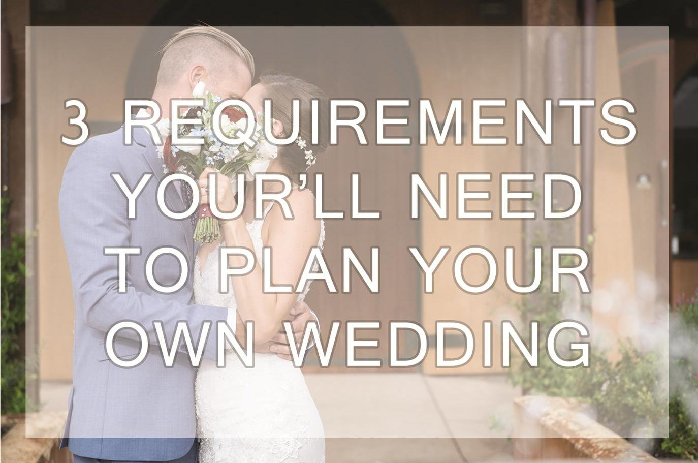 3 Requirements Your'll Need To Plan Your Own Wedding